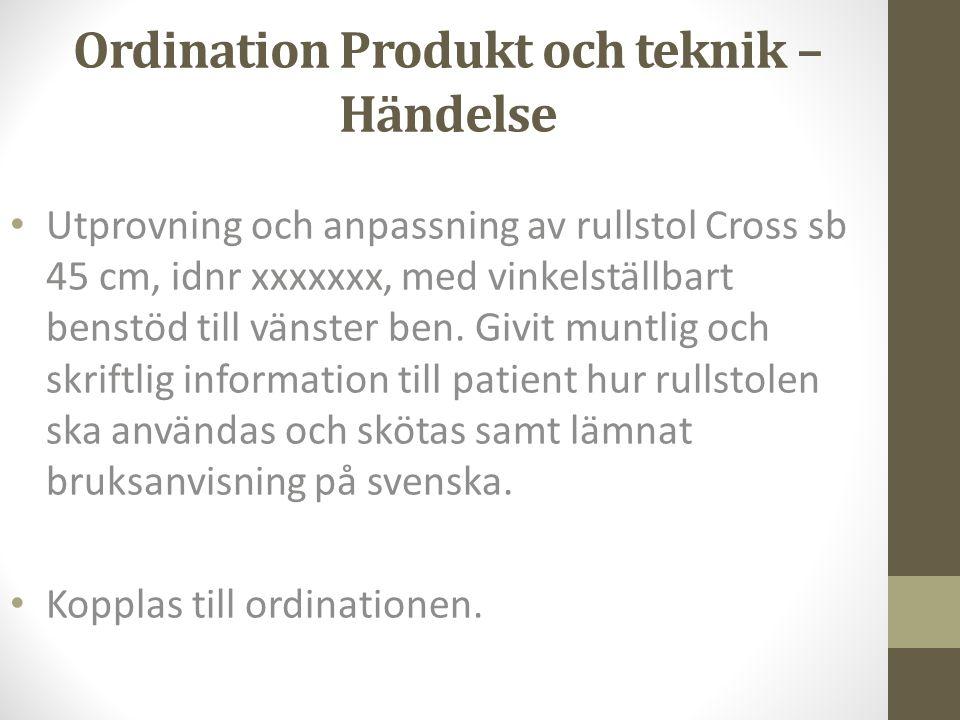 Ordination Produkt och teknik – Händelse • Utprovning och anpassning av rullstol Cross sb 45 cm, idnr xxxxxxx, med vinkelställbart benstöd till vänste