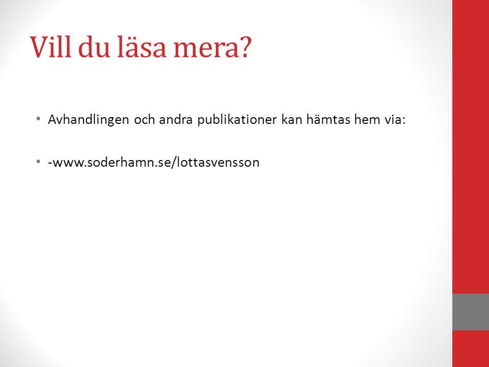 Vill du läsa mera? • Avhandlingen och andra publikationer kan hämtas hem via: • -www.soderhamn.se/lottasvensson
