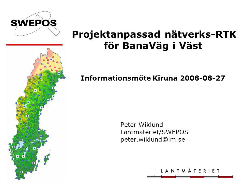 Projektanpassad nätverks-RTK för BanaVäg i Väst Informationsmöte Kiruna 2008-08-27 Peter Wiklund Lantmäteriet/SWEPOS peter.wiklund@lm.se