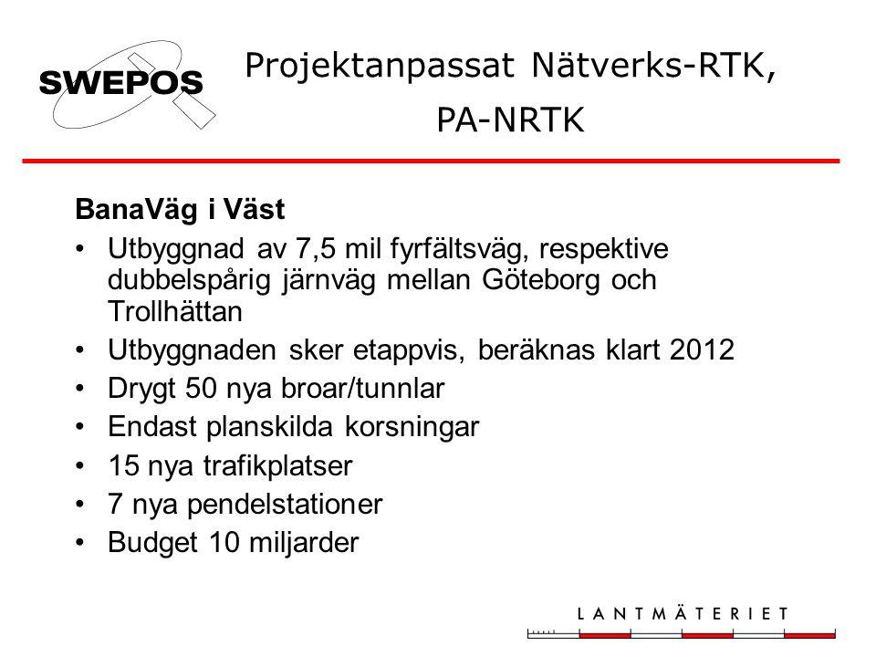 BanaVäg i Väst •Utbyggnad av 7,5 mil fyrfältsväg, respektive dubbelspårig järnväg mellan Göteborg och Trollhättan •Utbyggnaden sker etappvis, beräknas klart 2012 •Drygt 50 nya broar/tunnlar •Endast planskilda korsningar •15 nya trafikplatser •7 nya pendelstationer •Budget 10 miljarder Projektanpassat Nätverks-RTK, PA-NRTK