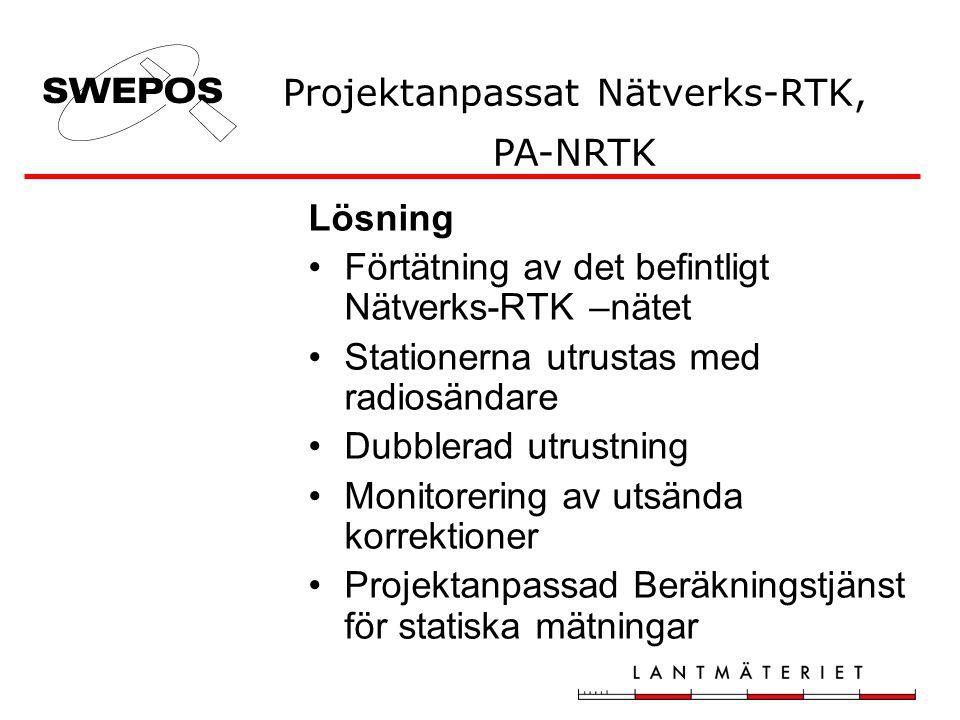 Lösning •Förtätning av det befintligt Nätverks-RTK –nätet •Stationerna utrustas med radiosändare •Dubblerad utrustning •Monitorering av utsända korrektioner •Projektanpassad Beräkningstjänst för statiska mätningar Projektanpassat Nätverks-RTK, PA-NRTK