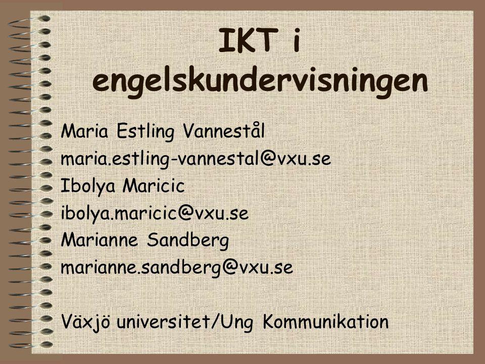 IKT i engelskundervisningen Maria Estling Vannestål maria.estling-vannestal@vxu.se Ibolya Maricic ibolya.maricic@vxu.se Marianne Sandberg marianne.san