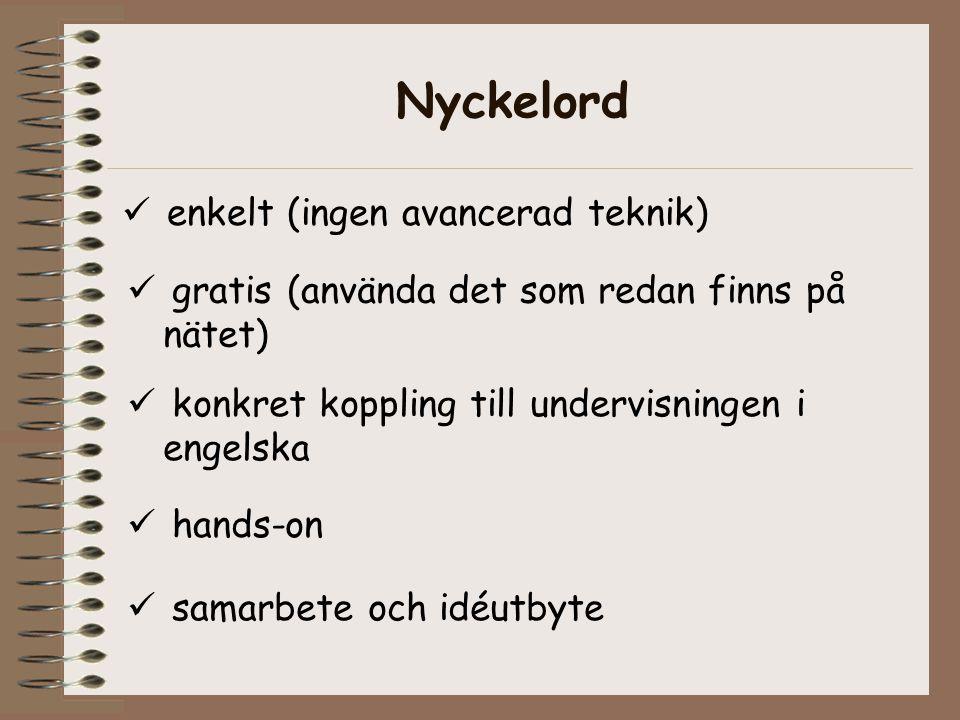 Nyckelord  enkelt (ingen avancerad teknik)  gratis (använda det som redan finns på nätet)  konkret koppling till undervisningen i engelska  hands-