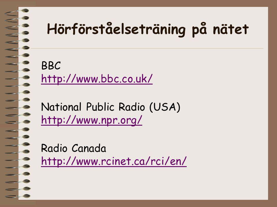 Hörförståelseträning på nätet National Public Radio (USA) http://www.npr.org/ Radio Canada http://www.rcinet.ca/rci/en/ BBC http://www.bbc.co.uk/