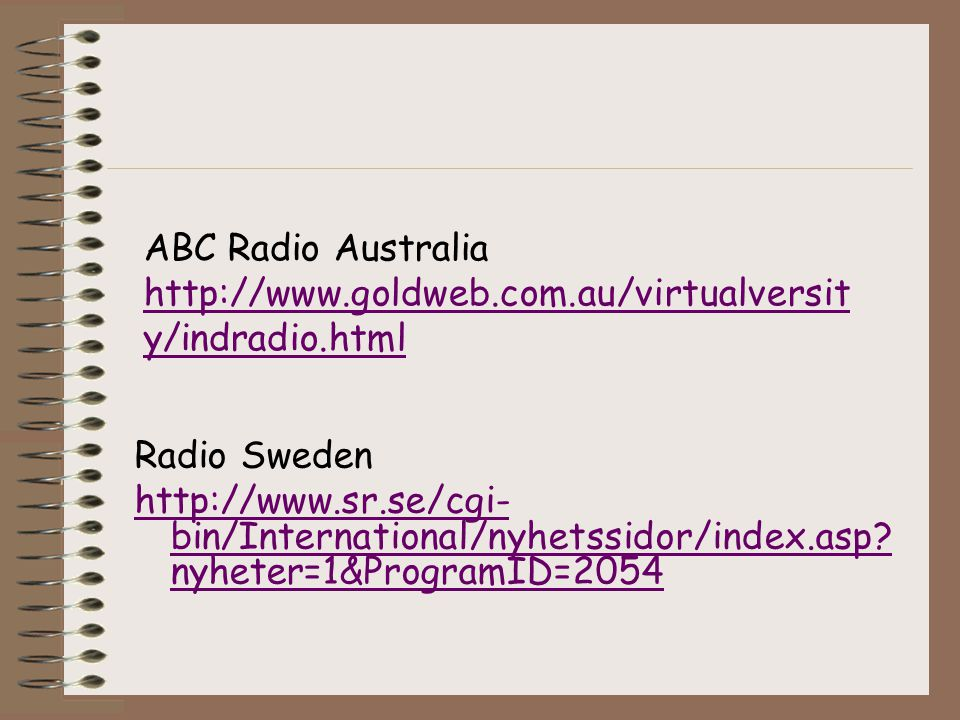Radio Sweden http://www.sr.se/cgi- bin/International/nyhetssidor/index.asp.