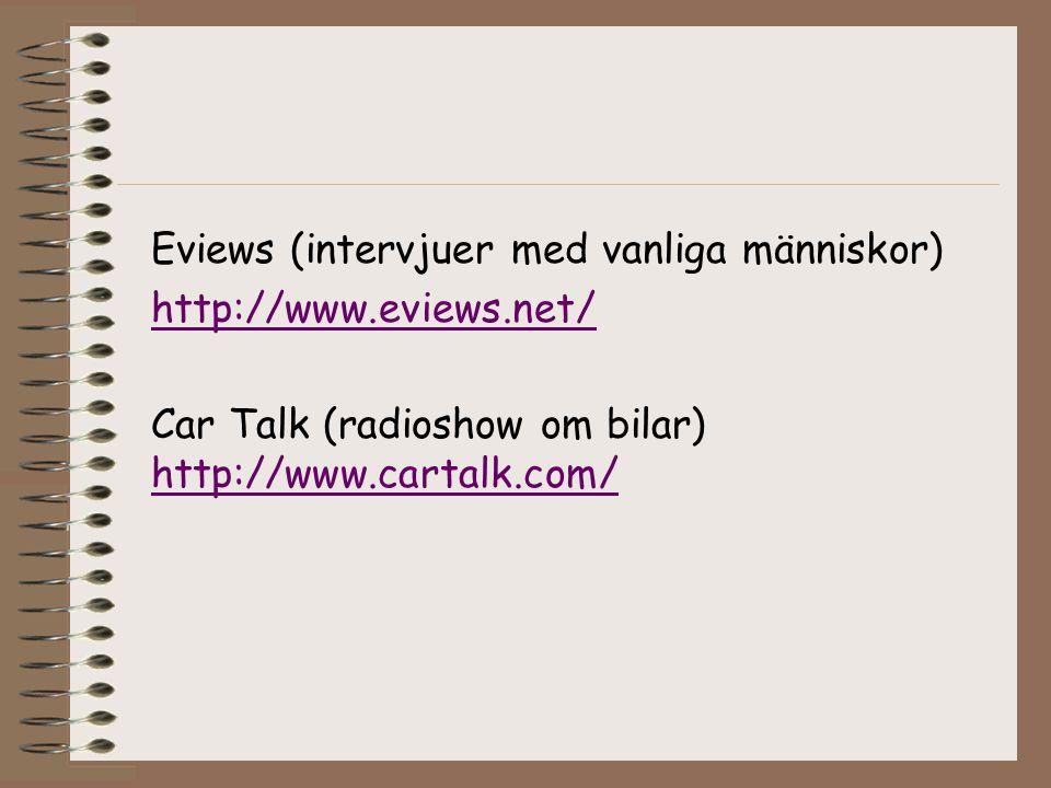 Car Talk (radioshow om bilar) http://www.cartalk.com/ Eviews (intervjuer med vanliga människor) http://www.eviews.net/