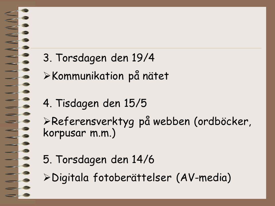 4. Tisdagen den 15/5  Referensverktyg på webben (ordböcker, korpusar m.m.) 5. Torsdagen den 14/6  Digitala fotoberättelser (AV-media) 3. Torsdagen d