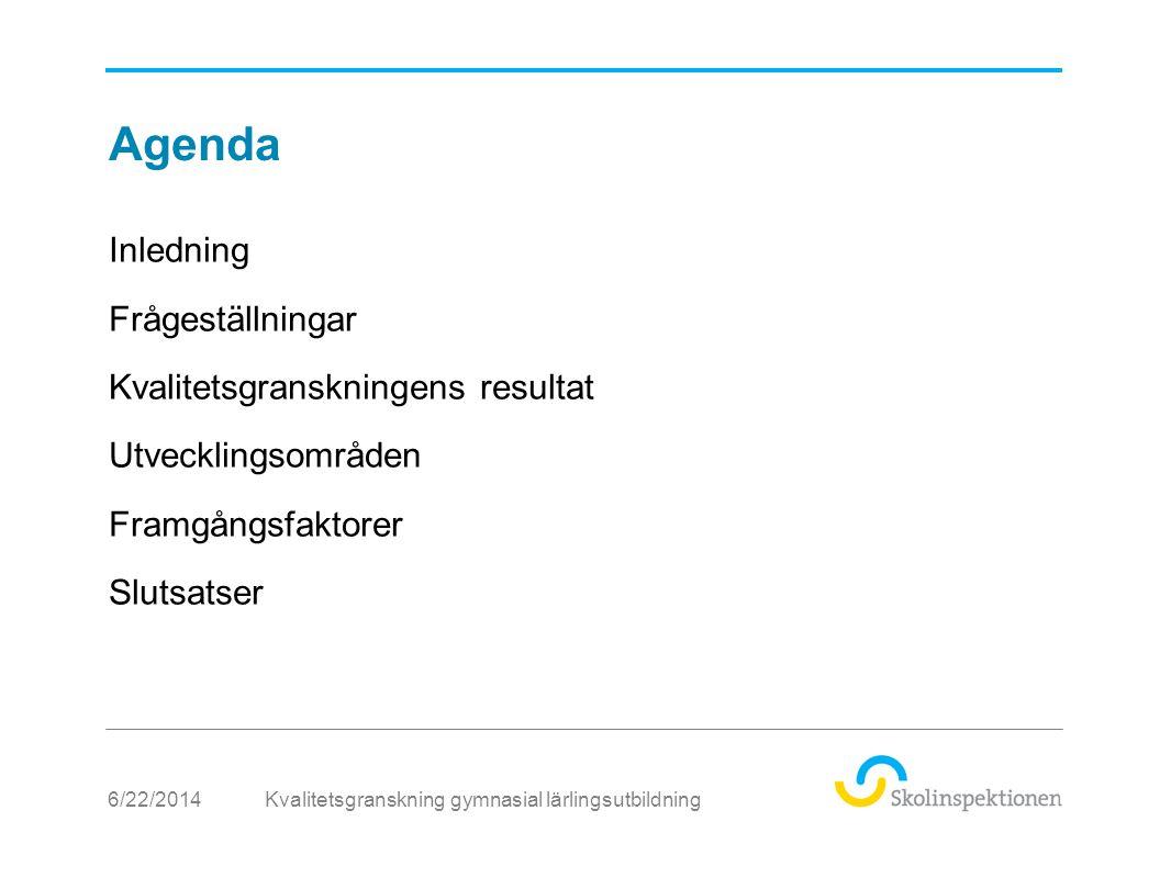 Agenda Kvalitetsgranskning gymnasial lärlingsutbildning Inledning Frågeställningar Kvalitetsgranskningens resultat Utvecklingsområden Framgångsfaktorer Slutsatser 6/22/2014