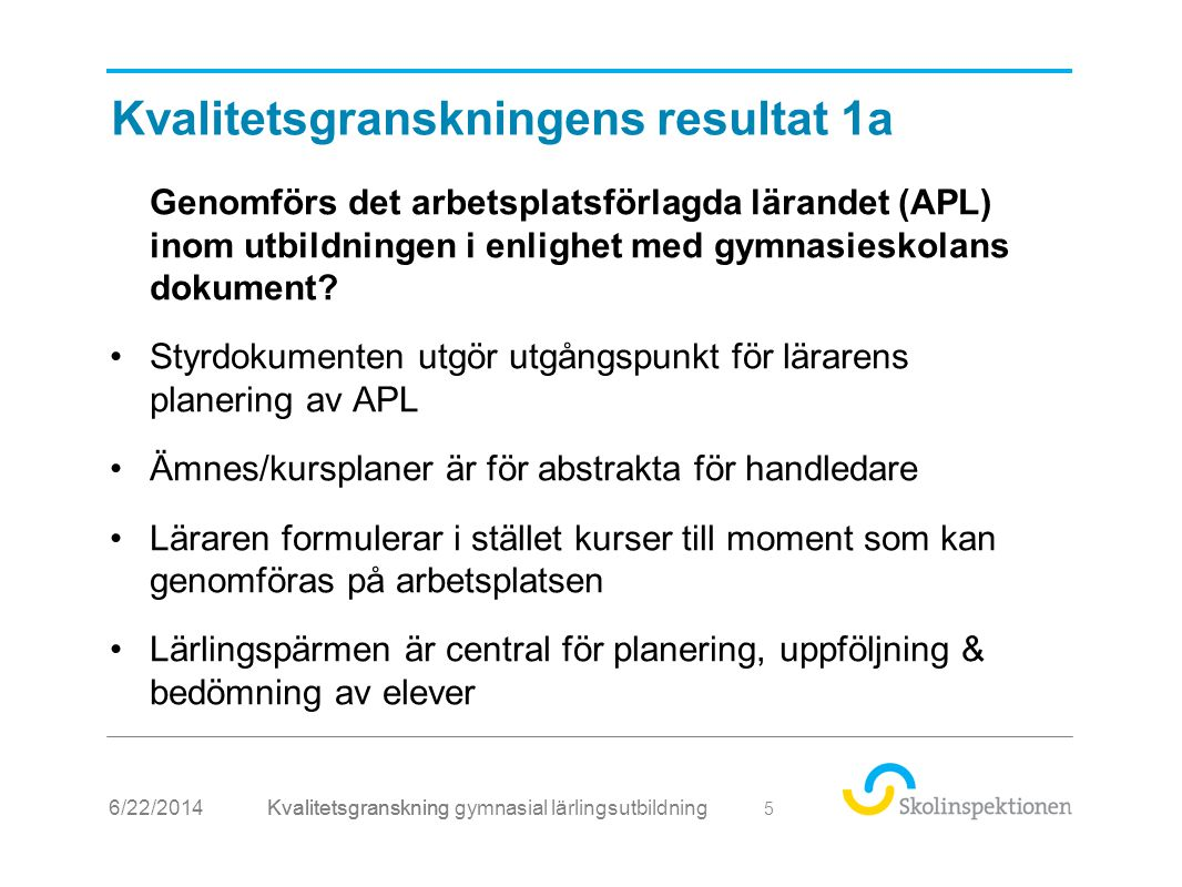 Kvalitetsgranskningens resultat 1a Genomförs det arbetsplatsförlagda lärandet (APL) inom utbildningen i enlighet med gymnasieskolans dokument? •Styrdo