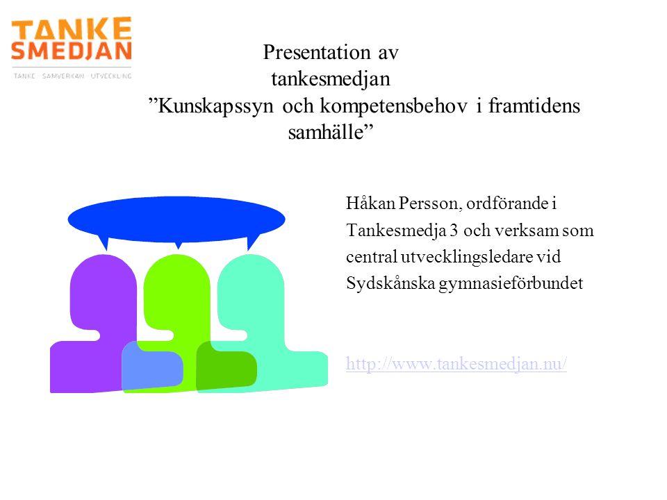 """Presentation av tankesmedjan """"Kunskapssyn och kompetensbehov i framtidens samhälle"""" Håkan Persson, ordförande i Tankesmedja 3 och verksam som central"""