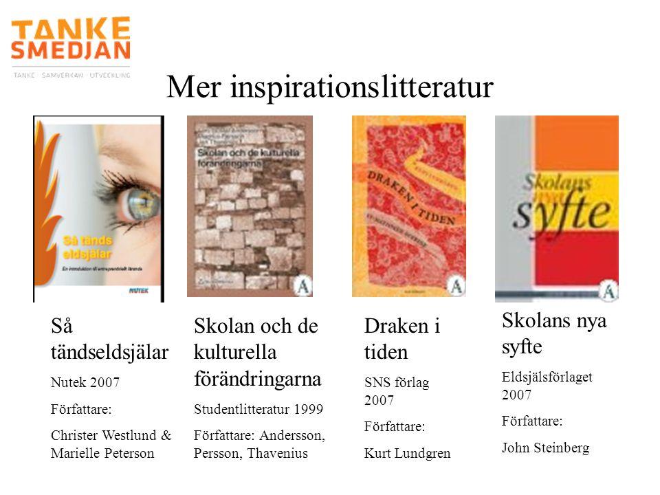 Mer inspirationslitteratur Så tändseldsjälar Nutek 2007 Författare: Christer Westlund & Marielle Peterson Skolan och de kulturella förändringarna Stud