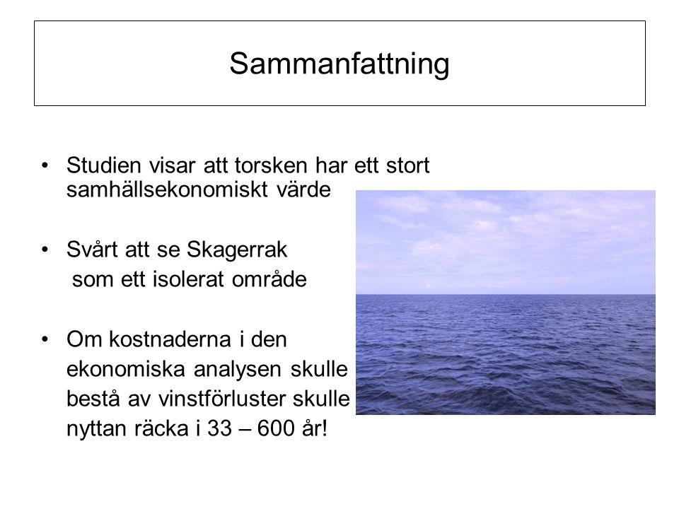 Sammanfattning •Studien visar att torsken har ett stort samhällsekonomiskt värde •Svårt att se Skagerrak som ett isolerat område •Om kostnaderna i den