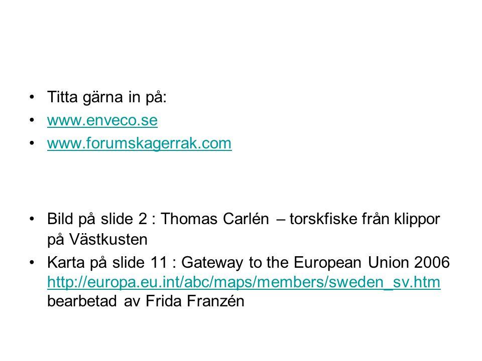 •Titta gärna in på: •www.enveco.sewww.enveco.se •www.forumskagerrak.comwww.forumskagerrak.com •Bild på slide 2 : Thomas Carlén – torskfiske från klipp