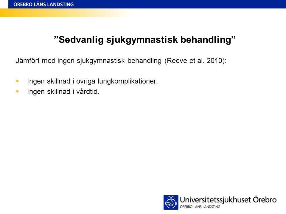 """""""Sedvanlig sjukgymnastisk behandling"""" Jämfört med ingen sjukgymnastisk behandling (Reeve et al. 2010):  Ingen skillnad i övriga lungkomplikationer. """