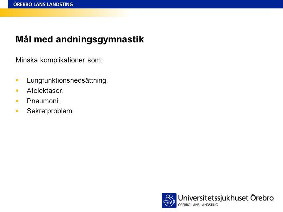 Mål med andningsgymnastik Minska komplikationer som:  Lungfunktionsnedsättning.  Atelektaser.  Pneumoni.  Sekretproblem.
