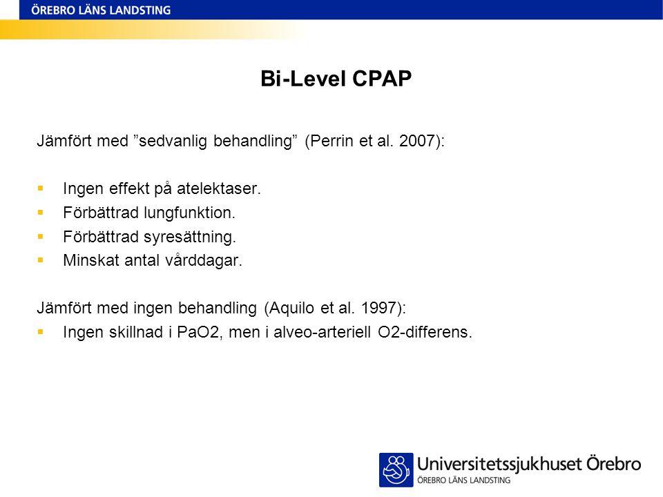 """Bi-Level CPAP Jämfört med """"sedvanlig behandling"""" (Perrin et al. 2007):  Ingen effekt på atelektaser.  Förbättrad lungfunktion.  Förbättrad syresätt"""