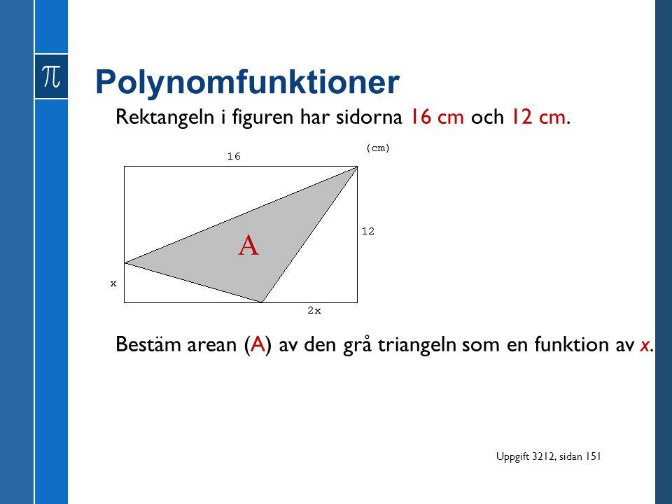 Polynomfunktioner Bestäm arean (A) av den grå triangeln som en funktion av x. A Rektangeln i figuren har sidorna 16 cm och 12 cm. Uppgift 3212, sidan