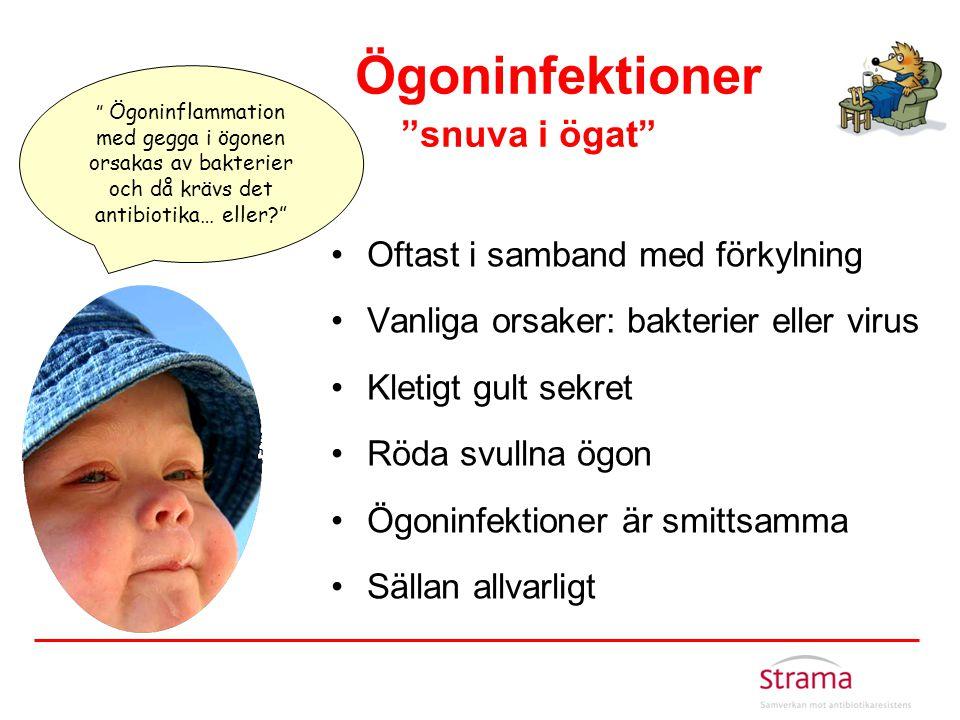 """Ögoninfektioner """"snuva i ögat"""" •Oftast i samband med förkylning •Vanliga orsaker: bakterier eller virus •Kletigt gult sekret •Röda svullna ögon •Ögoni"""