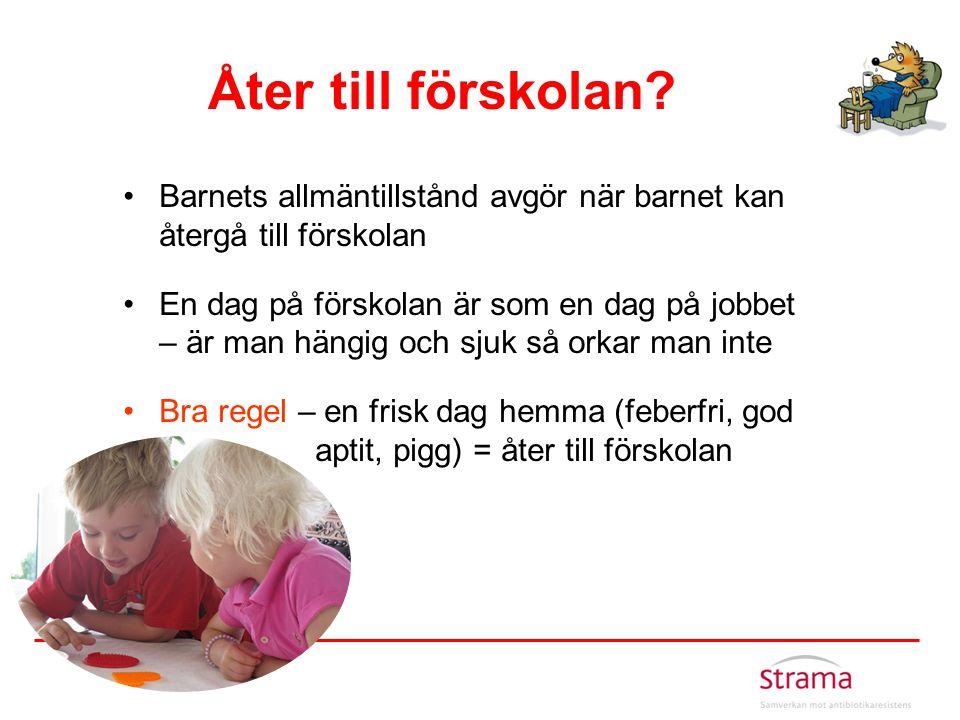 Åter till förskolan? •Barnets allmäntillstånd avgör när barnet kan återgå till förskolan •En dag på förskolan är som en dag på jobbet – är man hängig