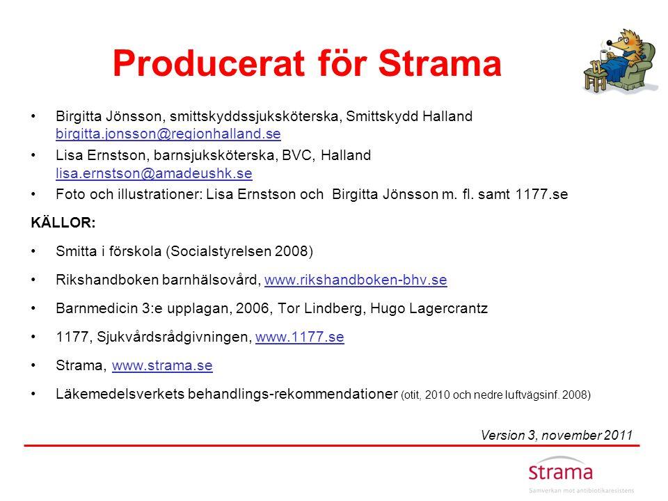 Producerat för Strama •Birgitta Jönsson, smittskyddssjuksköterska, Smittskydd Halland birgitta.jonsson@regionhalland.se birgitta.jonsson@regionhalland
