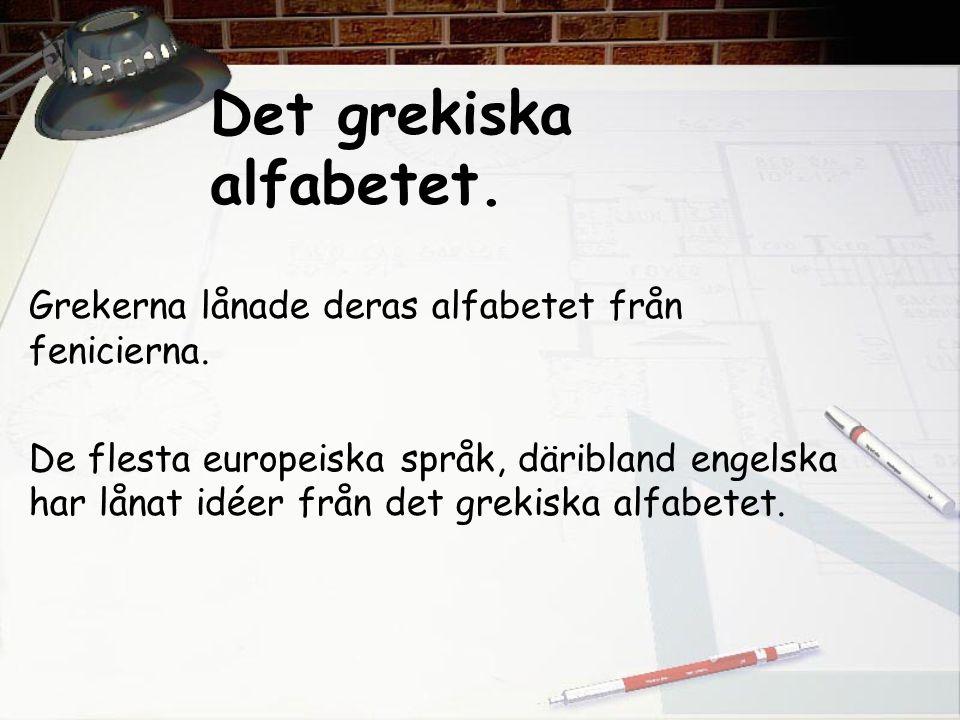 Det grekiska alfabetet. Grekerna lånade deras alfabetet från fenicierna. De flesta europeiska språk, däribland engelska har lånat idéer från det greki