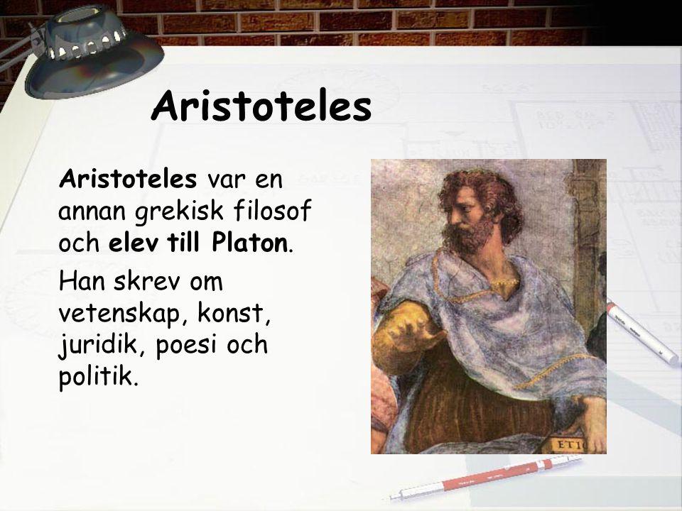 Aristoteles Aristoteles var en annan grekisk filosof och elev till Platon. Han skrev om vetenskap, konst, juridik, poesi och politik.