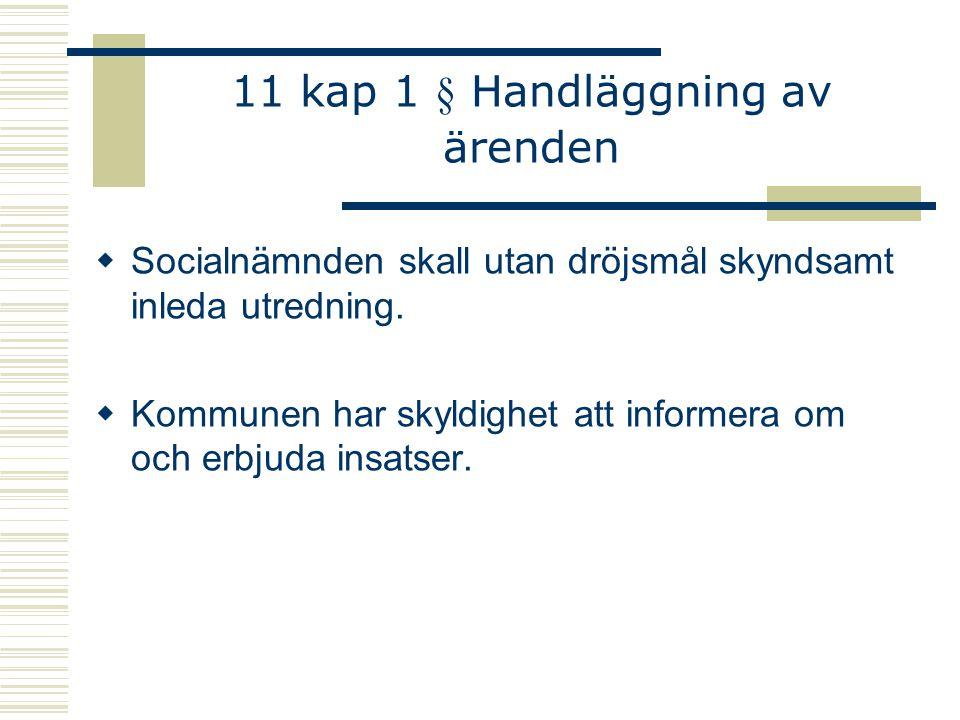 11 kap 1 § Handläggning av ärenden  Socialnämnden skall utan dröjsmål skyndsamt inleda utredning.  Kommunen har skyldighet att informera om och erbj