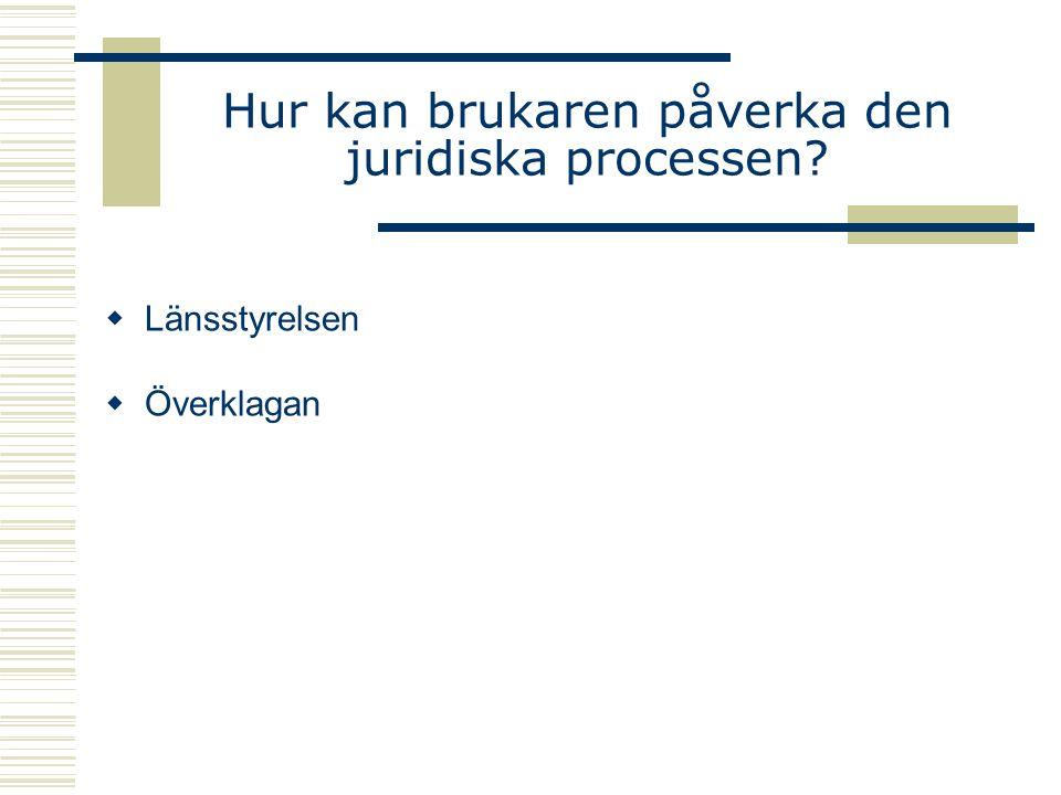 Hur kan brukaren påverka den juridiska processen?  Länsstyrelsen  Överklagan