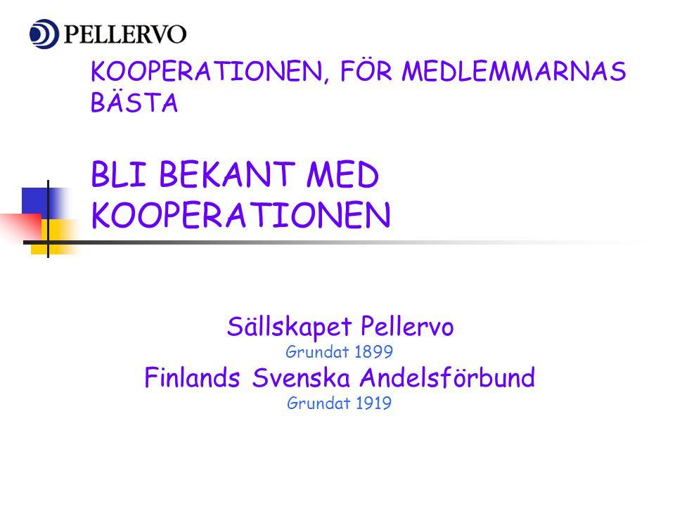 KOOPERATIONEN, FÖR MEDLEMMARNAS BÄSTA BLI BEKANT MED KOOPERATIONEN Sällskapet Pellervo Grundat 1899 Finlands Svenska Andelsförbund Grundat 1919