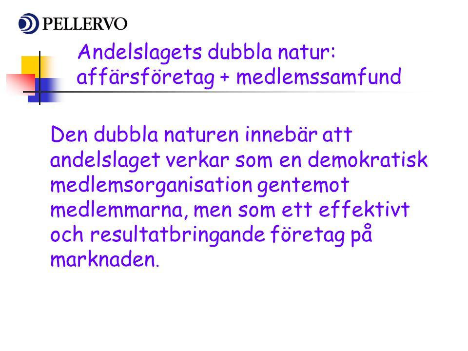 Andelslagets dubbla natur: affärsföretag + medlemssamfund Den dubbla naturen innebär att andelslaget verkar som en demokratisk medlemsorganisation gen
