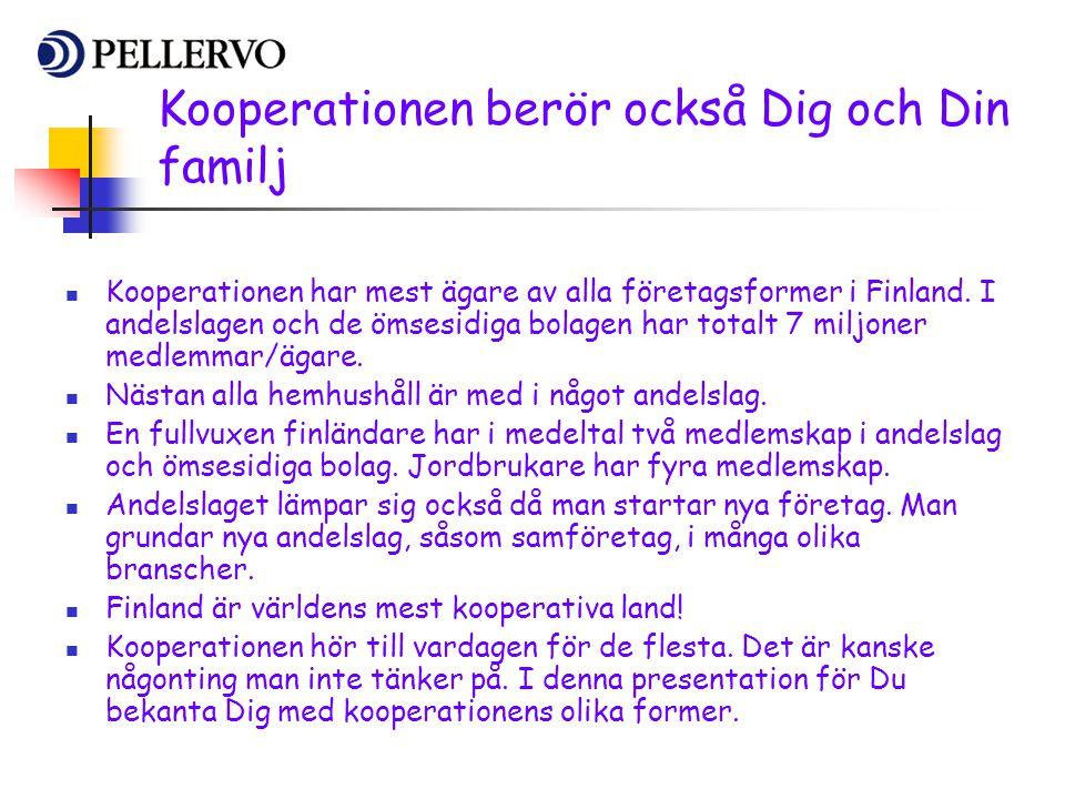 Kooperationen berör också Dig och Din familj  Kooperationen har mest ägare av alla företagsformer i Finland. I andelslagen och de ömsesidiga bolagen