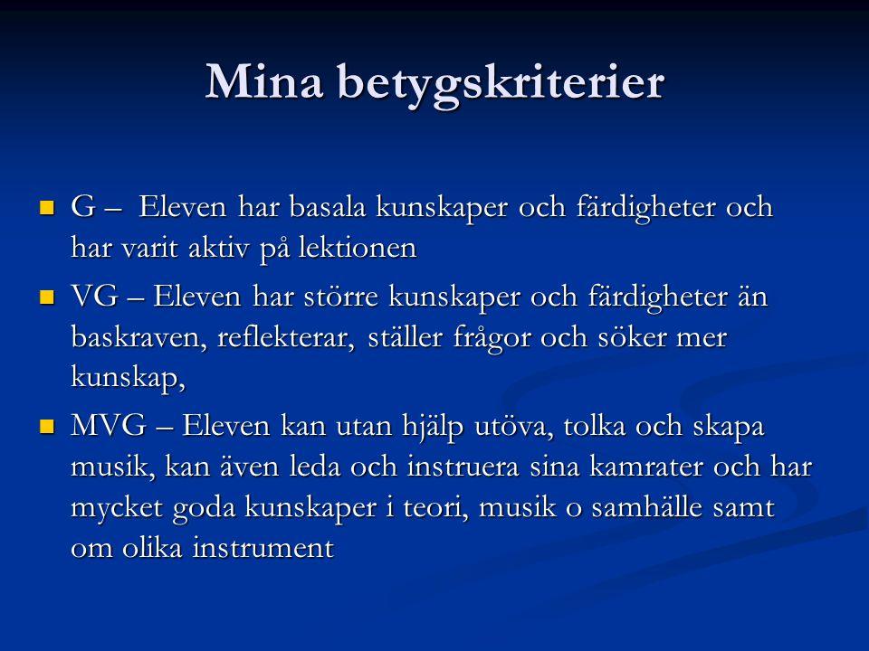 Mina betygskriterier  G – Eleven har basala kunskaper och färdigheter och har varit aktiv på lektionen  VG – Eleven har större kunskaper och färdigh