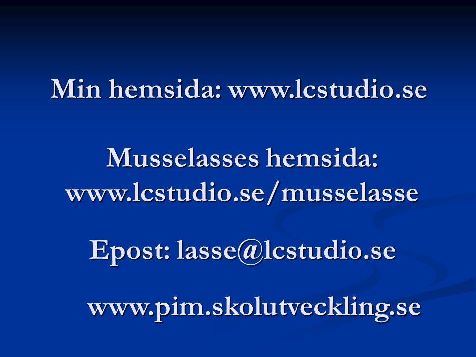 Epost: lasse@lcstudio.se Min hemsida: www.lcstudio.se www.pim.skolutveckling.se Musselasses hemsida: www.lcstudio.se/musselasse