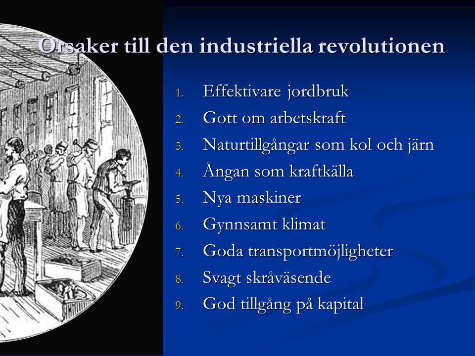 Orsaker till den industriella revolutionen 1. Effektivare jordbruk 2. Gott om arbetskraft 3. Naturtillgångar som kol och järn 4. Ångan som kraftkälla