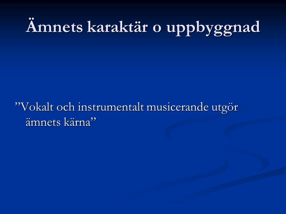 """Ämnets karaktär o uppbyggnad """"Vokalt och instrumentalt musicerande utgör ämnets kärna"""""""