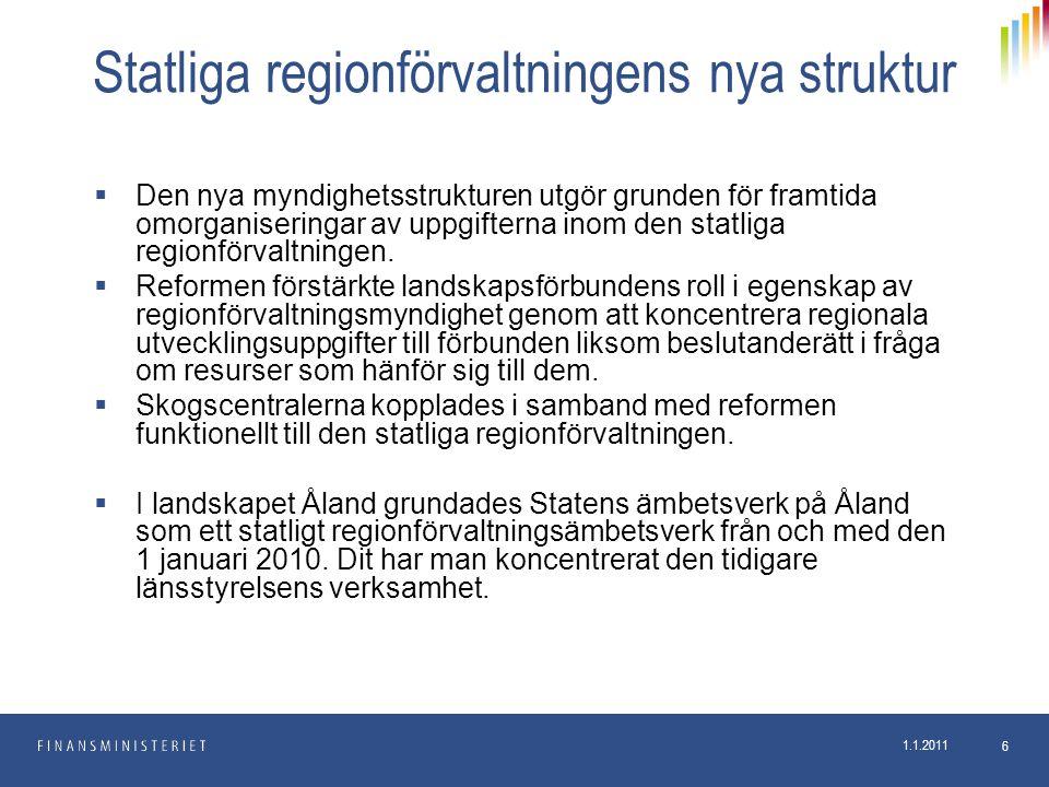 1.1.2011 6 Statliga regionförvaltningens nya struktur  Den nya myndighetsstrukturen utgör grunden för framtida omorganiseringar av uppgifterna inom d