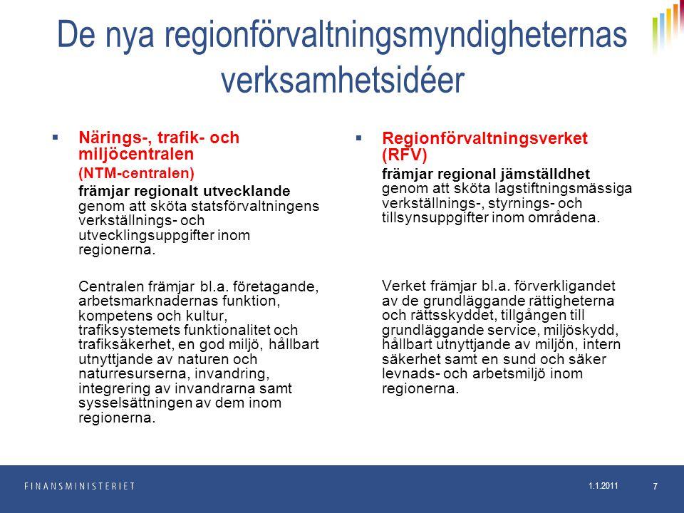 1.1.2011 7 De nya regionförvaltningsmyndigheternas verksamhetsidéer  Närings-, trafik- och miljöcentralen (NTM-centralen) främjar regionalt utvecklan
