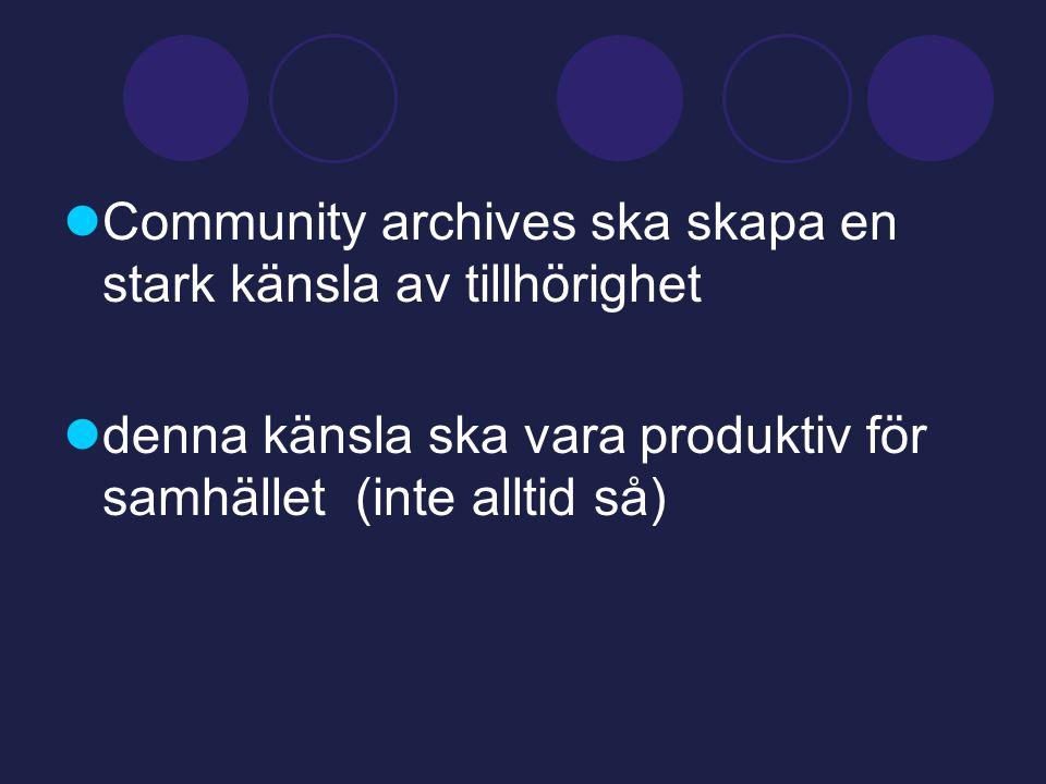  Community archives ska skapa en stark känsla av tillhörighet  denna känsla ska vara produktiv för samhället (inte alltid så)