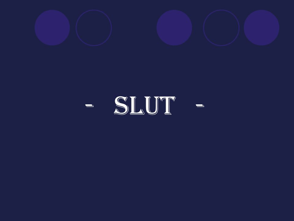 - SLUT -