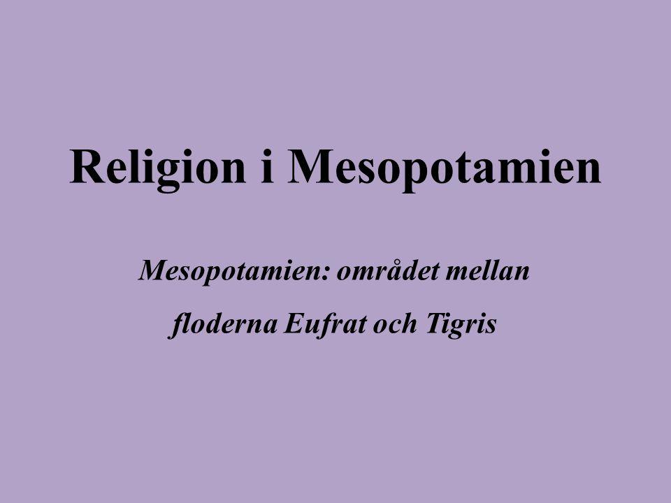 Religion i Mesopotamien Mesopotamien: området mellan floderna Eufrat och Tigris
