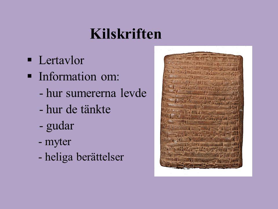 Kilskriften  Lertavlor  Information om: - hur sumererna levde - hur de tänkte - gudar - myter - heliga berättelser