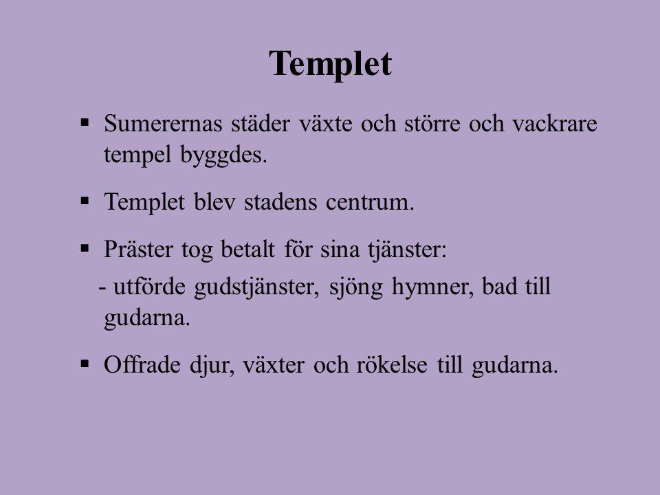 Templet  Sumerernas städer växte och större och vackrare tempel byggdes.  Templet blev stadens centrum.  Präster tog betalt för sina tjänster: - ut