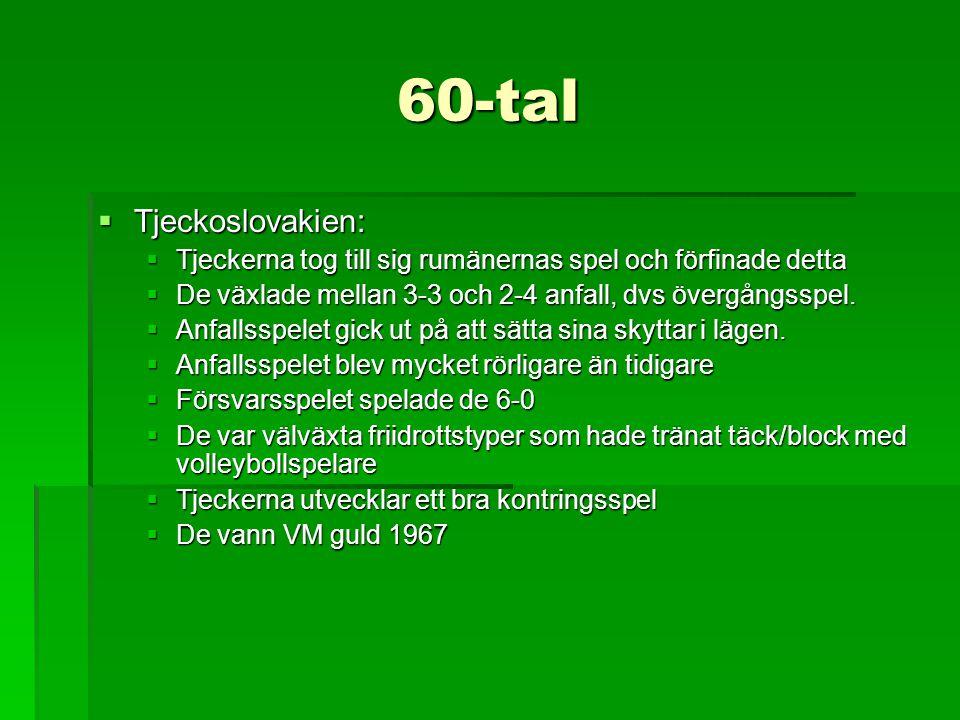 60-tal  Tjeckoslovakien:  Tjeckerna tog till sig rumänernas spel och förfinade detta  De växlade mellan 3-3 och 2-4 anfall, dvs övergångsspel.  An