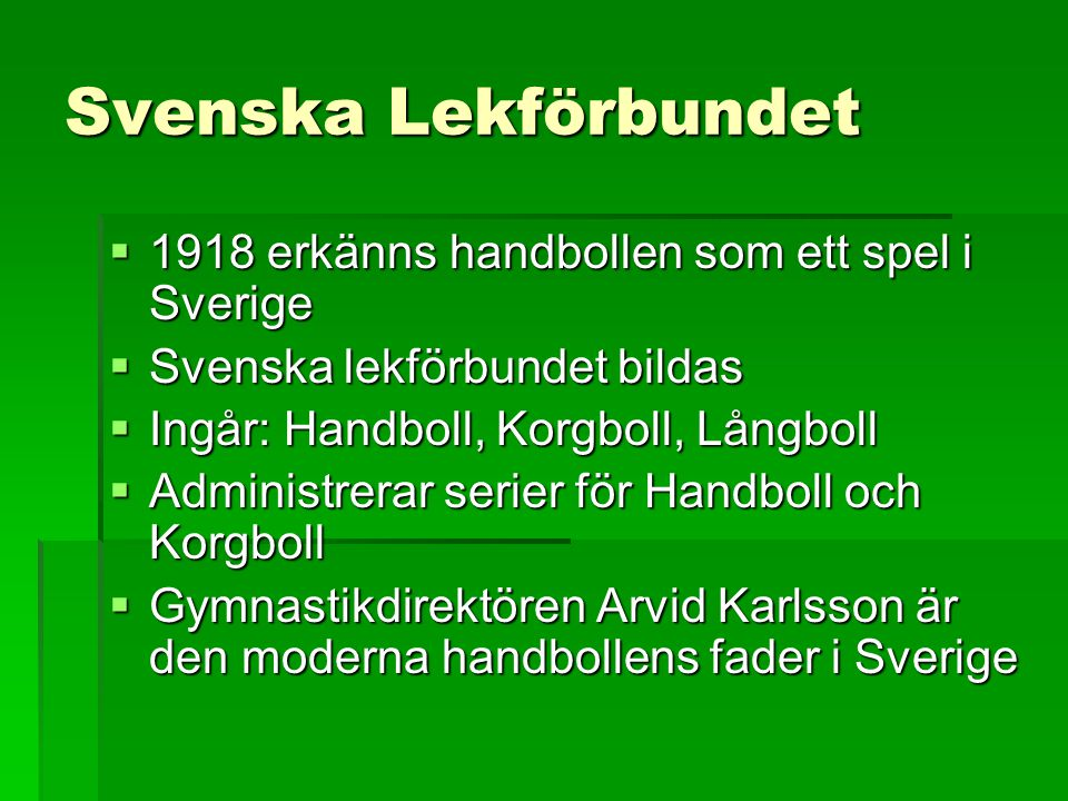 Svenska Lekförbundet  1918 erkänns handbollen som ett spel i Sverige  Svenska lekförbundet bildas  Ingår: Handboll, Korgboll, Långboll  Administre