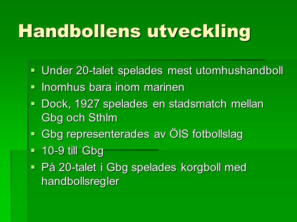Handbollens utveckling  Under 20-talet spelades mest utomhushandboll  Inomhus bara inom marinen  Dock, 1927 spelades en stadsmatch mellan Gbg och S