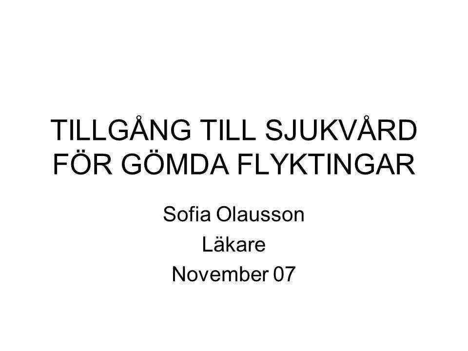 TILLGÅNG TILL SJUKVÅRD FÖR GÖMDA FLYKTINGAR Sofia Olausson Läkare November 07