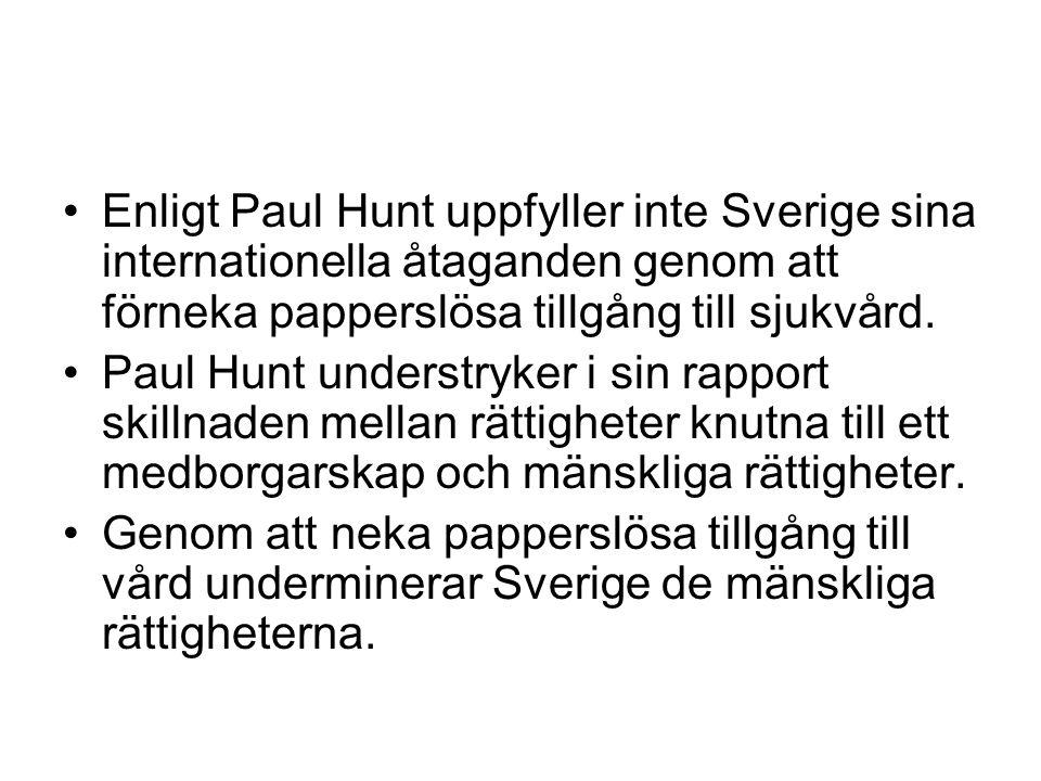•Enligt Paul Hunt uppfyller inte Sverige sina internationella åtaganden genom att förneka papperslösa tillgång till sjukvård. •Paul Hunt understryker
