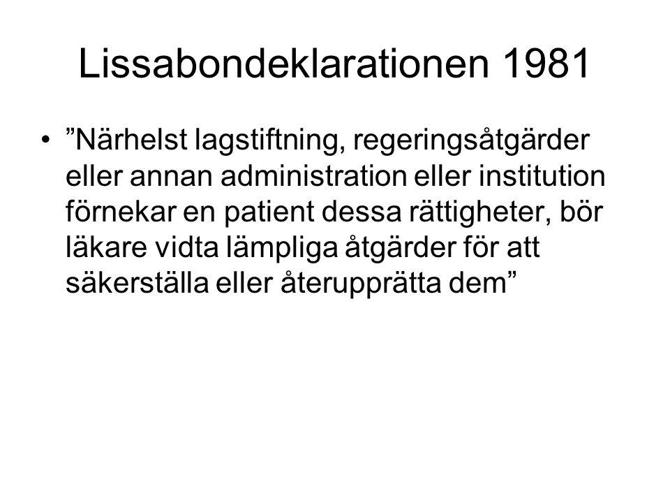 """Lissabondeklarationen 1981 •""""Närhelst lagstiftning, regeringsåtgärder eller annan administration eller institution förnekar en patient dessa rättighet"""
