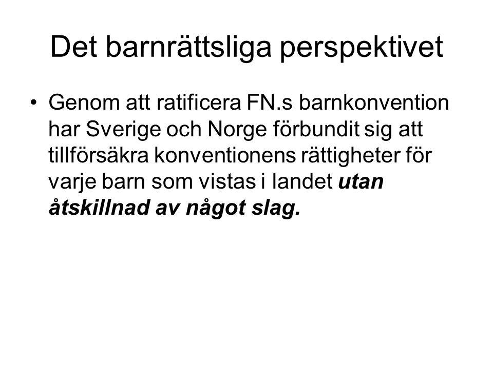 Det barnrättsliga perspektivet •Genom att ratificera FN.s barnkonvention har Sverige och Norge förbundit sig att tillförsäkra konventionens rättighete
