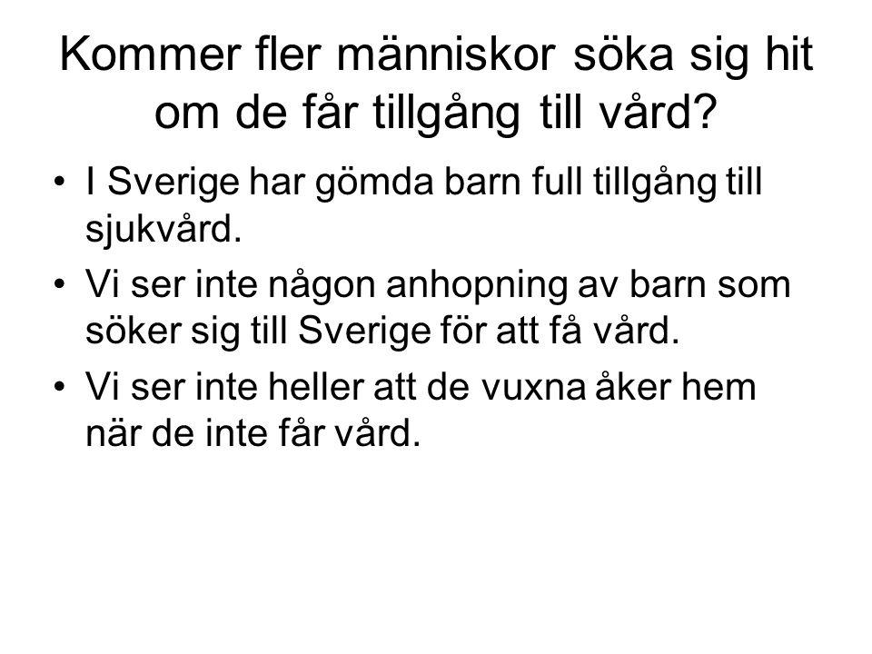 Kommer fler människor söka sig hit om de får tillgång till vård? •I Sverige har gömda barn full tillgång till sjukvård. •Vi ser inte någon anhopning a